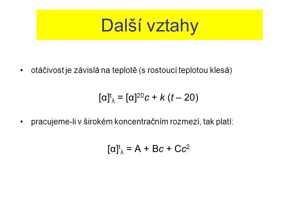 Další vztahy [α]tλ = [α]20c + k (t – 20) [α]tλ = A + Bc + Cc2